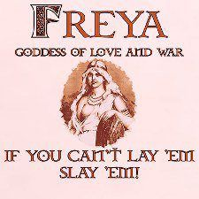 Freya is the goddess of love, lust, beauty, seiður, fertility, gold, war and death.