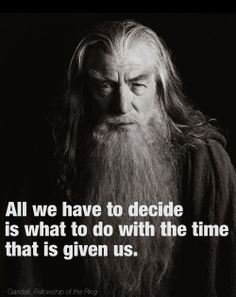 Gandalf Quote Collection hope that decision will lead to making more greeting cards Gandalf Quote. Here is Gandalf Quote Collection for you. Gandalf Quote 33 gandalf quotes from the hobbit and the lord of the rings. Great Quotes, Quotes To Live By, Inspirational Quotes, Motivational, Fellowship Of The Ring, Lord Of The Rings, Gandalf Quotes, Tolkien Quotes, Hobbit Quotes