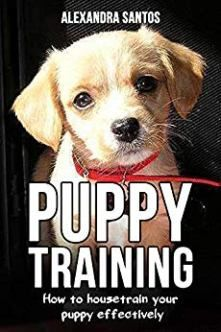 Puppy Training Book By Alexandra Santos How To Housetrain Your