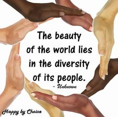 The beauty of the world lies in the diversity of its people. Team diversity. We are the world.