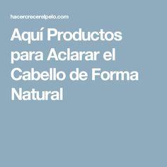 Aquí Productos para Aclarar el Cabello de Forma Natural