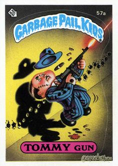 Tommy Gun. Garbage Pail Kids.