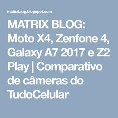 MATRIX BLOG: Moto X4, Zenfone 4, Galaxy A7 2017 e Z2 Play   Comparativo de câmeras do TudoCelular