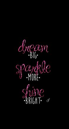 Dream big sparkle more shine bright iPhone wallpaper Cool Wallpapers For Phones, Cute Wallpaper For Phone, Iphone Wallpaper, Pretty Wallpapers, Galaxy Wallpaper, Wall Quotes, Me Quotes, Motivational Quotes, Inspirational Quotes
