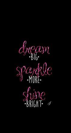 Dream big sparkle more shine bright iPhone wallpaper