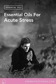 Essential Oils For Acute Stress