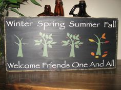 Winter Spring Summer Fall Welcome Friends One and All;  Country Primitive Rustic Sign  (Etsy)