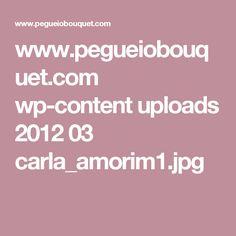 www.pegueiobouquet.com wp-content uploads 2012 03 carla_amorim1.jpg