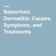 Seborrheic Dermatitis: Causes, Symptoms, and Treatments