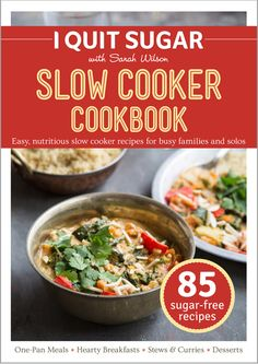 Sarah Wilson and the I Quit Sugar team have developed our latest sugar-free offering: the I Quit Sugar Slow Cooker Cookbook. Building on the nutritional concepts explored in Sarah Wilson's second best