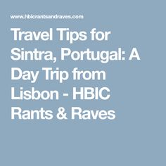 Travel Tips for Sintra, Portugal: A Day Trip from Lisbon - HBIC Rants & Raves