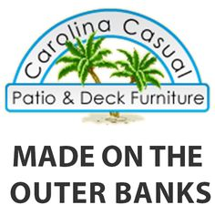 We Love to provide our customers with Carolina Casual Outdoor Furniture- made on the OBX
