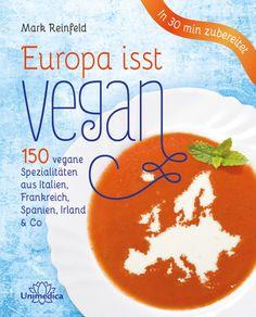 Europa isst vegan: 150 vegane Spezialitäten aus Italien, Frankreich, Spanien, Irland & Co, von Mark Reinfeld, Unimedica 2015, ISBN-13: 978-3944125237