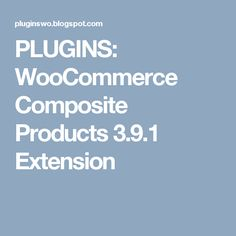 PLUGINS: WooCommerce Composite Products 3.9.1 Extension