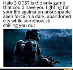 Halo 3 ODST is the only game that could have you fighting for your life against an unstop able alien force In a dark, aban oned city while somehow still chilling you out - iFunny :) Funny Fishing Memes, Funny Gaming Memes, Fishing Humor, Funny Games, Video Game Memes, Funny Video Memes, Funny Relatable Memes, Video Games, Halo 3 Odst