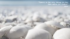 Travel is the only thing you buy that makes you richer. - Unknown - um die Weltreise