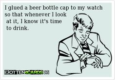 at least you will always know when it is beer thirty! Beer Quotes, Funny Quotes, Free Funny Ecards, Ecards Humor, Beer Humor, Drunk Humor, Nurse Humor, E Cards, Just For Laughs