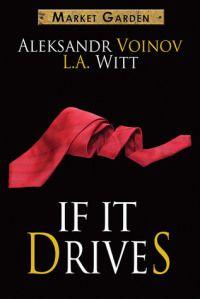 If It Drives by L.A. Witt and Aleksandr Voinov Market Garden #7