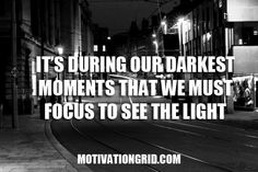 Motivational Quote Image - It's during our darkest moments that we must focus to see the light! - http://motivationgrid.com