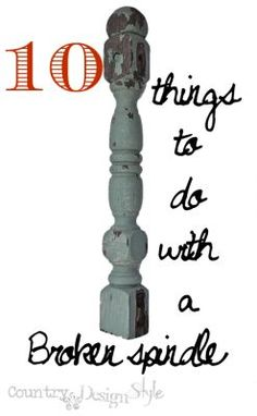 10-things-to-do-with-a-broken-spindle-country-design-style-PNLG1 #upcycled #repurposed