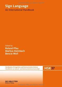 Sign language : an international handbook / edited by Roland Pfau, Markus Steinbach, Bencie Woll