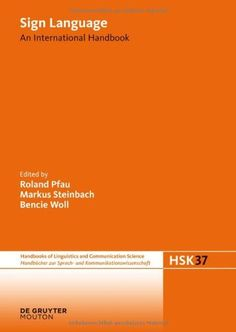 Sign language : an international handbook / edited by Roland Pfau, Markus Steinbach, Bencie Woll
