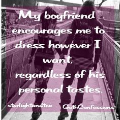 starlightandtea confessed - My boyfriend encourages me to dress however I want, regardless of his personal tastes. Most of the time we're exact opposites fashion-wise (he's a khakis kind of man), but I love that he's so supportive of me and my weirdness.