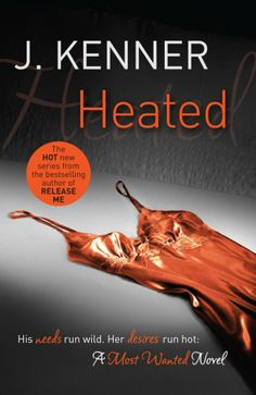 Heated by J. Kenner. Most Wanted Series : Book 2