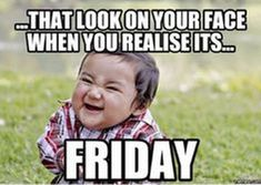 """55 """"Almost Friday"""" Memes - """"...That look on your face when you realize it's...Friday."""" Happy Friday Meme, Funny Friday Memes, Its Friday Quotes, Friday Humor, Monday Memes, Its Friday Meme, Taco Tuesday Meme, Tgif Meme, Saturday Memes"""