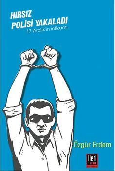 Hırsız Polisi Yakaladı - 17 Aralık'ın İntikamı / Özgür Erdem   https://www.facebook.com/ileriyayinlaricomtr  #gundem #yeni #haber #siyaset #politika #polis #hırsız #yeni #turkiye #istanbul