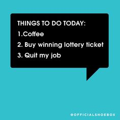 Things to do today: 1. Coffee 2. Buy winning lottery ticket 3. Quit my job (quote, list, listicle, money, wish, design, Shoebox, funny, lol, to do) My Job Quote, Things To Do Today, Power Balls, Lottery Tickets, Winning The Lottery, Life Humor, I Win, Live Tv, Shoe Box