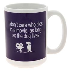 Our ceramic mug has your sentiments for the most important character in the movie covered. This delightful dog mug boasts your canine favoritism with the playful phrase: I don't care who dies in a movie, as long as the dog lives.