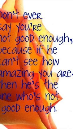 Never say your not good enough!