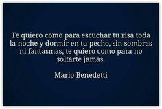 Mario Benedetti – Te quiero como para escuchar tu risa toda la noche y dormir en…