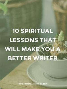 10 spiritual lessons that will make you a better writer — Stephanie Lennox