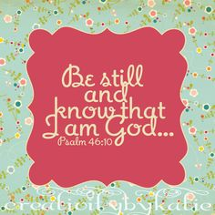 Psalm 46:10 - Be still and know that I am God. - by CreativitybyKatie @ Esty