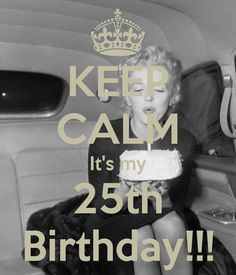 KEEP CALM It's my 25th Birthday!!! - KEEP CALM AND CARRY ON Image Generator - brought to you by the Ministry of Information
