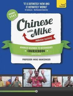 Teach Yourself Learn Chinese With Mike: Advanced Beginner to Intermediate Coursebook, Seasons 3, 4 & 5