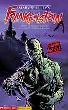"""Frankenstein: A graphic novel"" -  Mary Shelley's classic novel of a scientist who brings a monster to life, and is horrified with his creation"