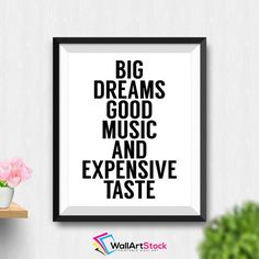 Printable Big Dreams Good Music And Expensive Taste Wall Art Typography Poster Black And White Home Decor Love Quotes (Stck463) by WallArtStock