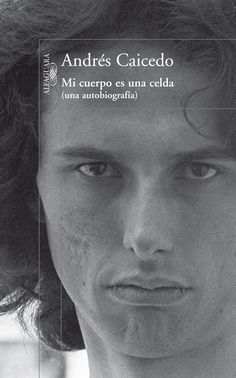 Mi cuerpo es una celda- Andrés Caicedo