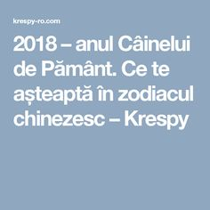 2018 – anul Câinelui de Pământ. Ce te așteaptă în zodiacul chinezesc – Krespy Zodiac, Horoscope
