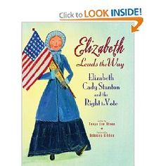 Elizabeth Leads the Way Elizabeth Cady Stanton and the Right to Vote by Tanya Lee Stone, illus by Rebecca Gibbon 2008 Informational Picture Book Elementary on Up
