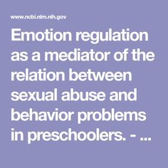 Emotion regulation as a mediator of the relation between sexual abuse and behavior problems in preschoolers.  - PubMed - NCBI