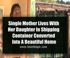 Single Mother Lives With Her Daughter In Shipping Container Converted Into A Beautiful Home