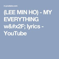 (LEE MIN HO) - MY EVERYTHING w/ lyrics - YouTube My Everything, Lee Min Ho, Minho, Lyrics, Youtube, Music Lyrics, Sayings, Song Lyrics, Verses
