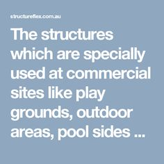 The structures which are specially used at commercial sites like play grounds, outdoor areas, pool sides etc are known as commercial shade structures. Buy these shade structures from Structureflex at very cheap prices. http://structureflex.com.au/StandardStructures.php