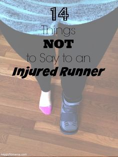 things not to say to an injured runner  happyfitmama.com