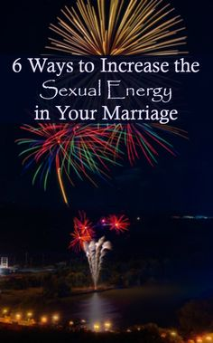 6 Ways to Increase the Sexual Energy Level in Your Marriage. Marriage tips | Sex and intimacy | Married life