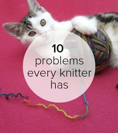 10 problems every knitter has - oh, yes. You haven't really knitted until you've had to fight your cat for your yarn or had to chase him down to rescue your circulars (which he pulled right out of the stitches! Knitting Help, Knitting Humor, Easy Knitting, Knitting For Beginners, Loom Knitting, Knitting Stitches, Knitting Projects, Knitting Patterns, Knitting Ideas